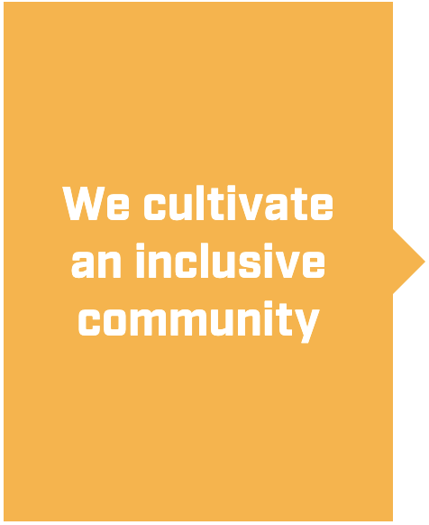 We cultivate an inclusive community